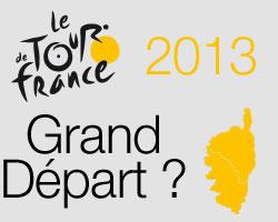 Le Grand Départ du Tour de France 2013 depuis la Corse ?
