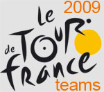 The selected riders for the different teams of the Tour de France 2009